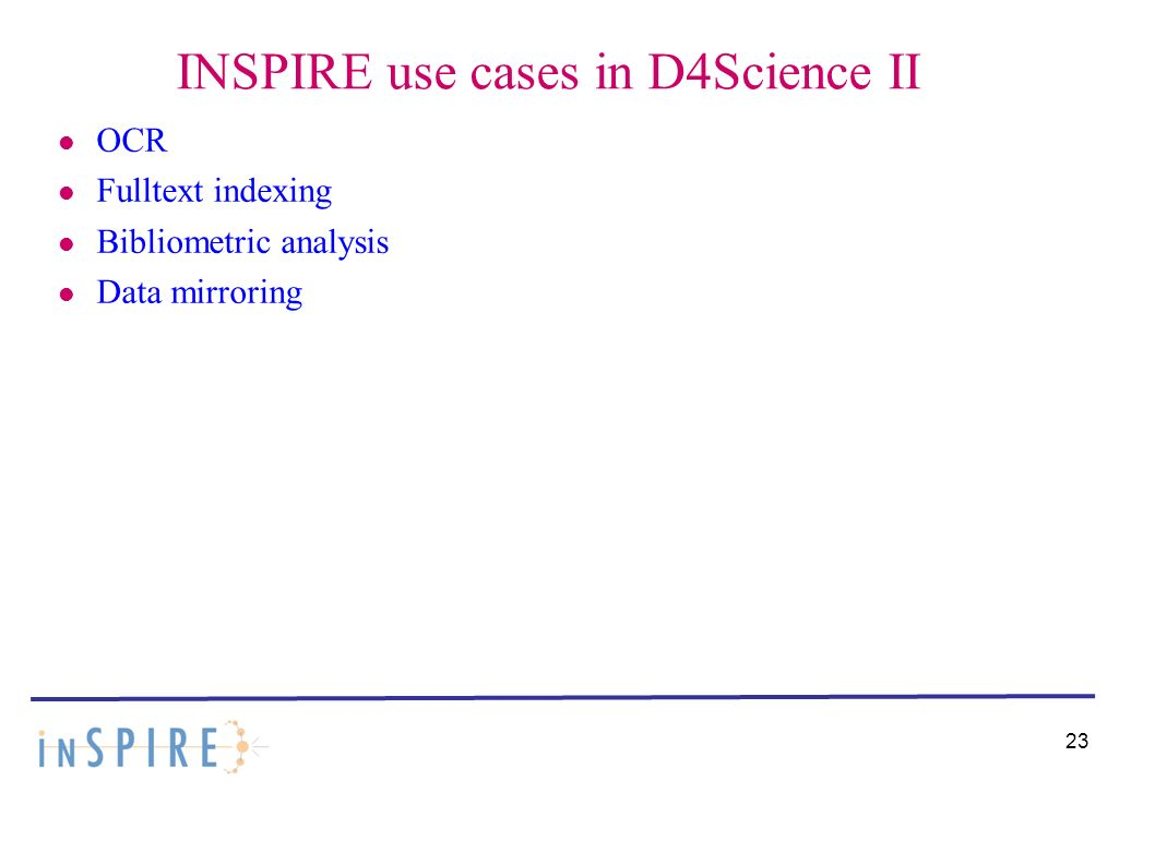 INSPIRE use cases in D4Science II OCR Fulltext indexing Bibliometric analysis Data mirroring 23