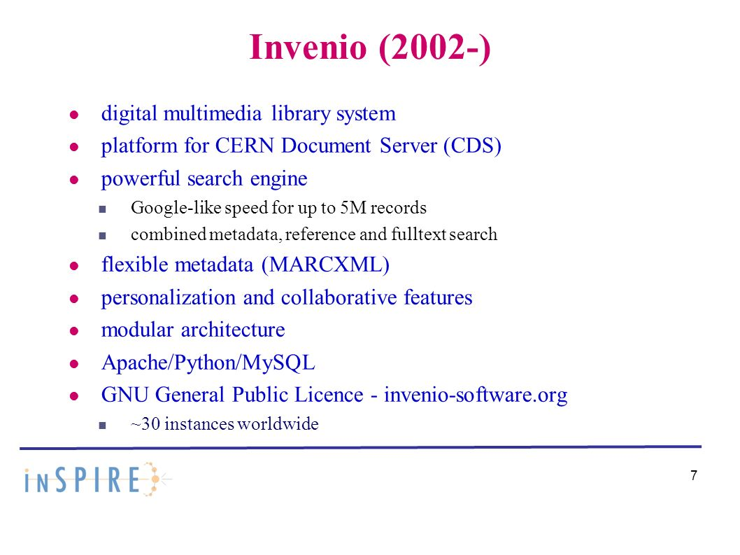 7 Invenio (2002-) digital multimedia library system platform for CERN Document Server (CDS) powerful search engine Google-like speed for up to 5M reco