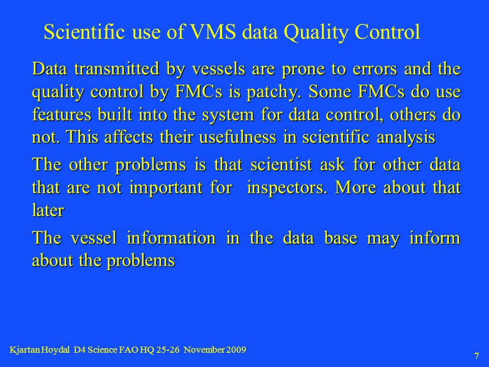Kjartan Hoydal D4 Science FAO HQ November Data transmitted by vessels are prone to errors and the quality control by FMCs is patchy.