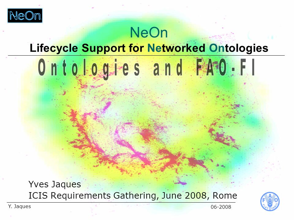 06-2008 Y. Jaques Yves Jaques ICIS Requirements Gathering, June 2008, Rome NeOn Lifecycle Support for Networked Ontologies