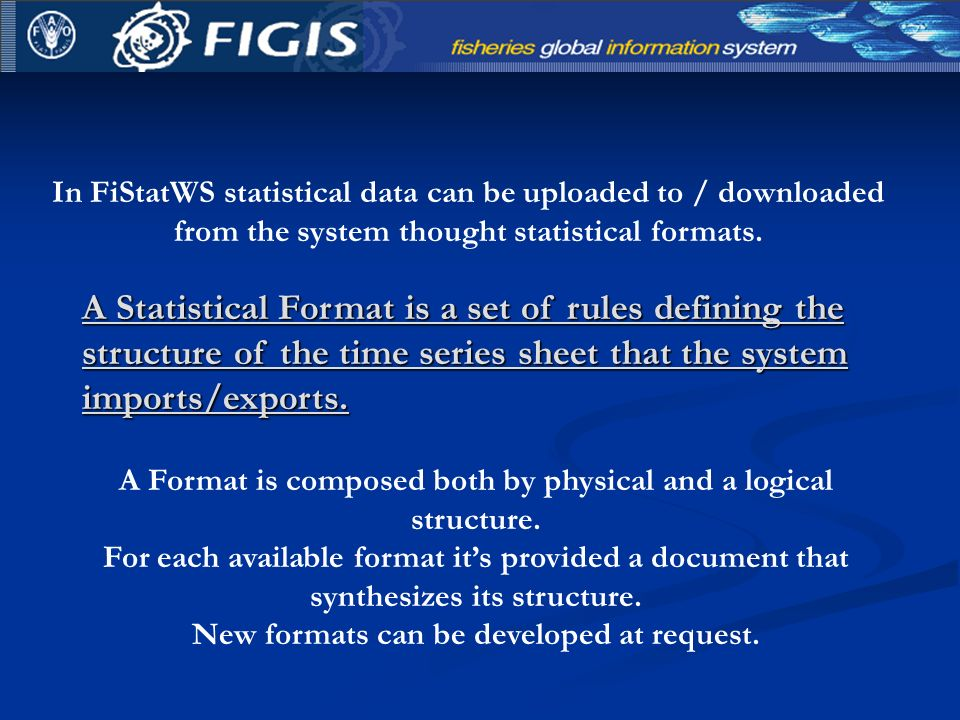 In FiStatWS statistical data can be uploaded to / downloaded from the system thought statistical formats.