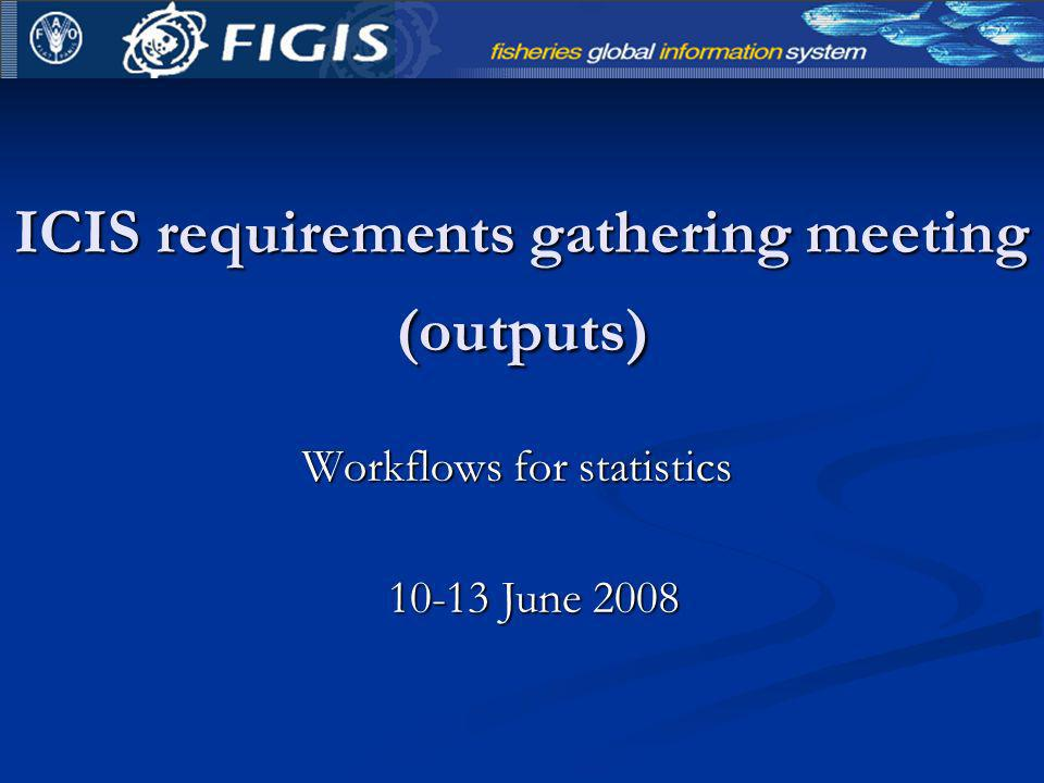 ICIS requirements gathering meeting (outputs) Workflows for statistics 10-13 June 2008