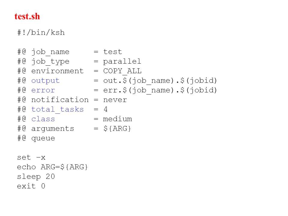 #!/bin/ksh #@ job_name = test #@ job_type = parallel #@ environment = COPY_ALL #@ output = out.$(job_name).$(jobid) #@ error = err.$(job_name).$(jobid