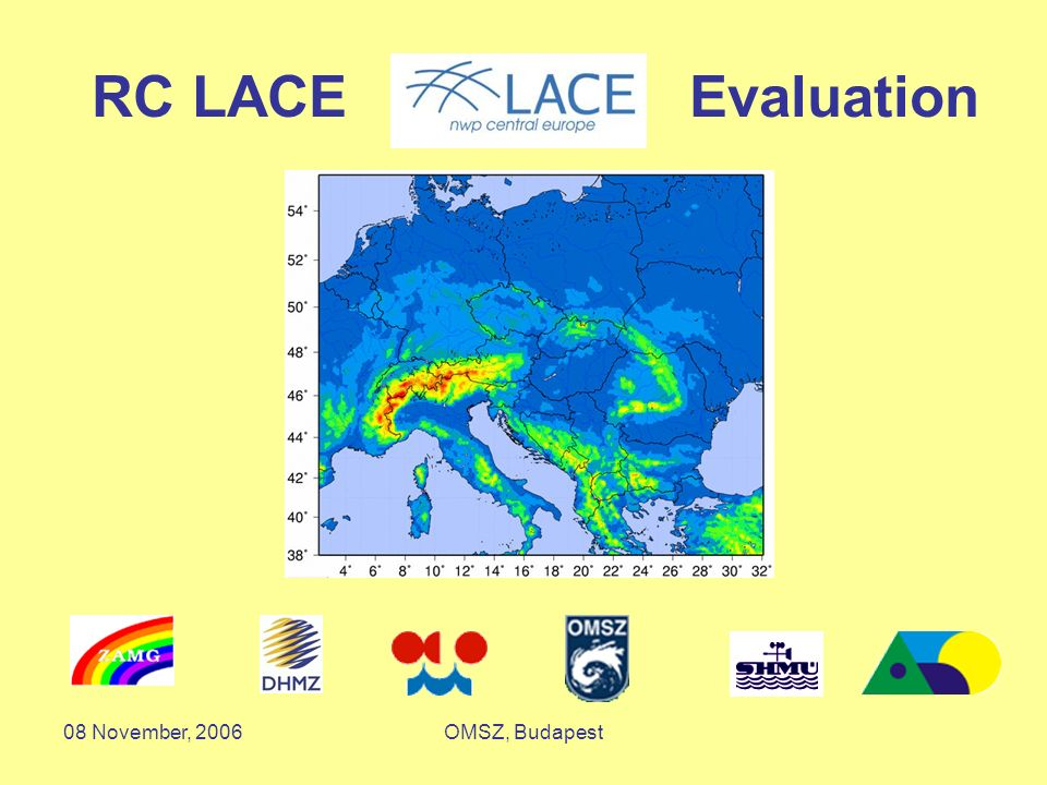 08 November, 2006OMSZ, Budapest RC LACE Evaluation Report Peter Lynch and Detlev Majewski 15 May 2006 Peter Lynch and Detlev Majewski OMSZ, Budapest, 08 November 2006 Presentation of the RC LACE Evaluation Report