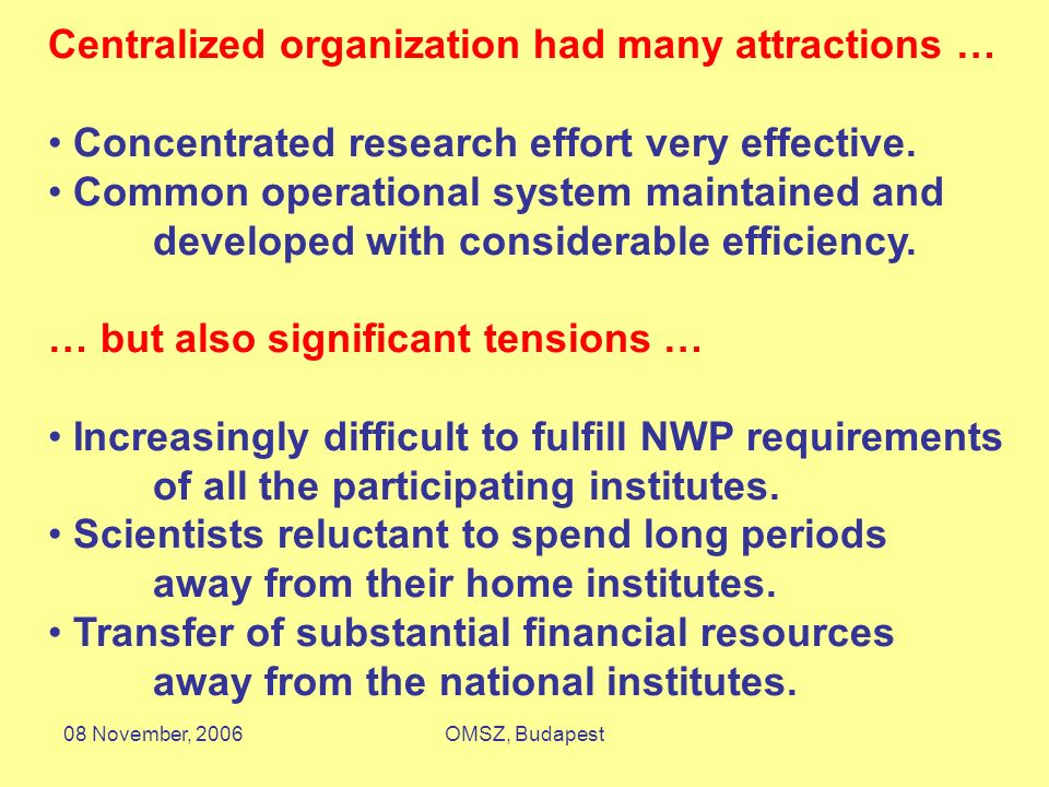 08 November, 2006OMSZ, Budapest Centralized organization had many attractions … Concentrated research effort very effective. Common operational system