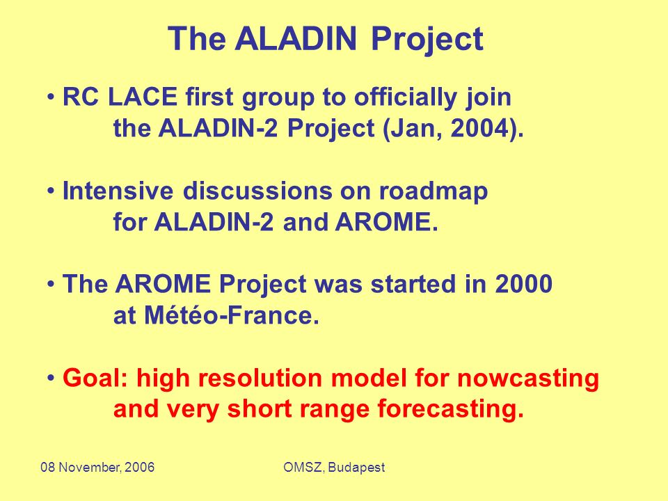 08 November, 2006OMSZ, Budapest RC LACE first group to officially join the ALADIN-2 Project (Jan, 2004).