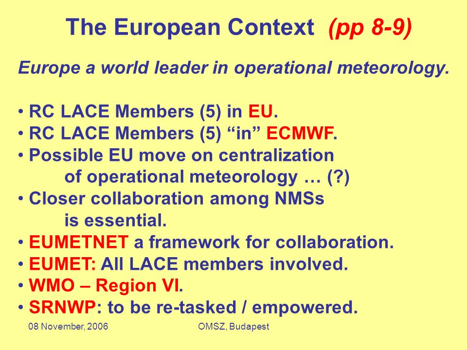 08 November, 2006OMSZ, Budapest The European Context (pp 8-9) Europe a world leader in operational meteorology. RC LACE Members (5) in EU. RC LACE Mem
