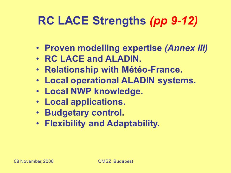 08 November, 2006OMSZ, Budapest RC LACE Strengths (pp 9-12) Proven modelling expertise (Annex III) RC LACE and ALADIN. Relationship with Météo-France.