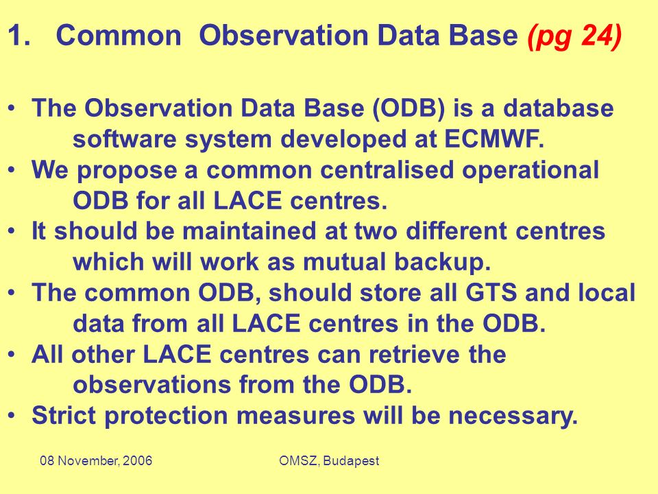 08 November, 2006OMSZ, Budapest 1. Common Observation Data Base (pg 24) The Observation Data Base (ODB) is a database software system developed at ECM