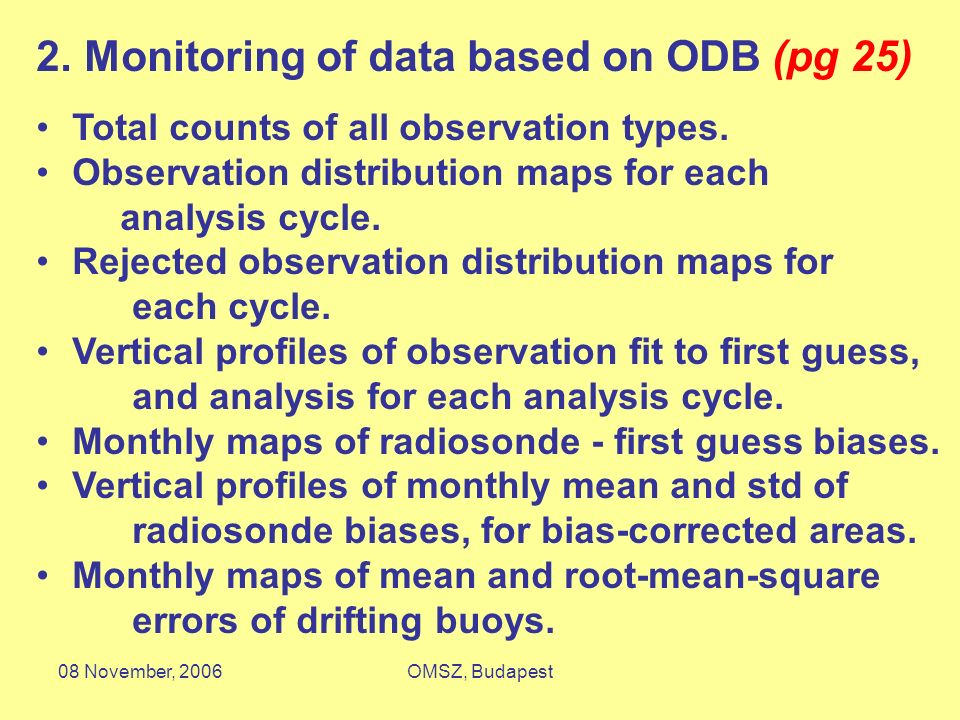 08 November, 2006OMSZ, Budapest 2. Monitoring of data based on ODB (pg 25) Total counts of all observation types. Observation distribution maps for ea