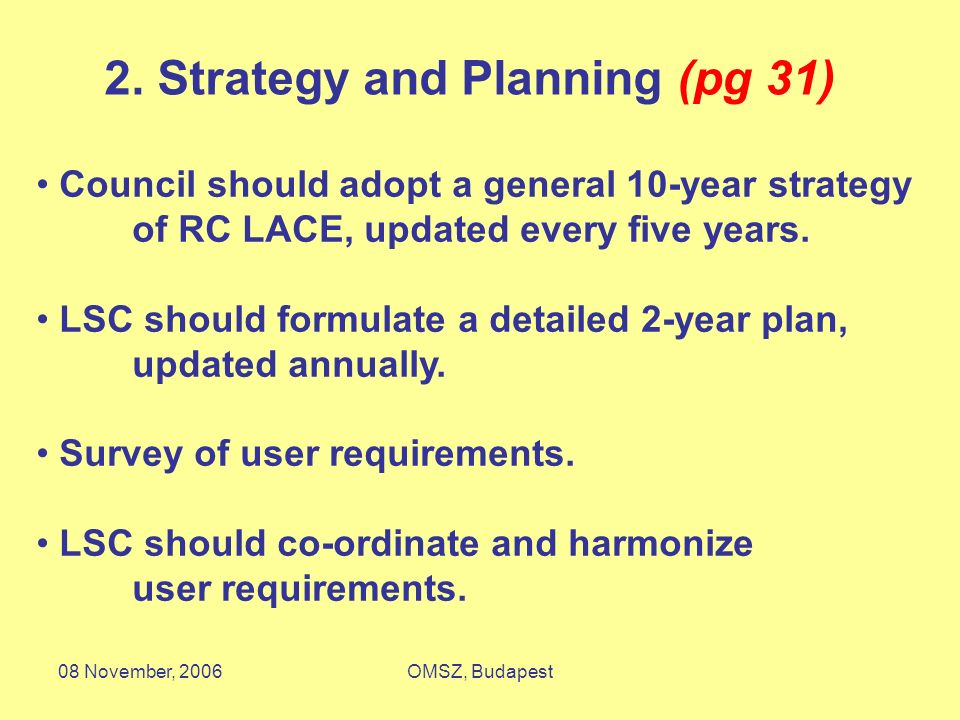 08 November, 2006OMSZ, Budapest 2. Strategy and Planning (pg 31) Council should adopt a general 10-year strategy of RC LACE, updated every five years.