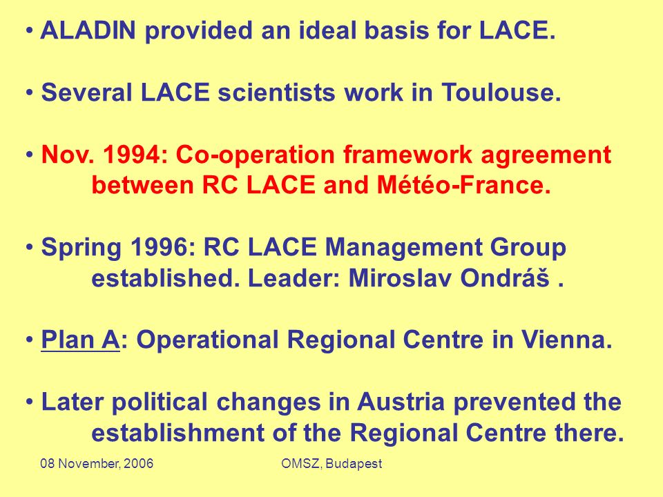 08 November, 2006OMSZ, Budapest RC LACE Strengths (pp 9-12) Proven modelling expertise (Annex III) RC LACE and ALADIN.