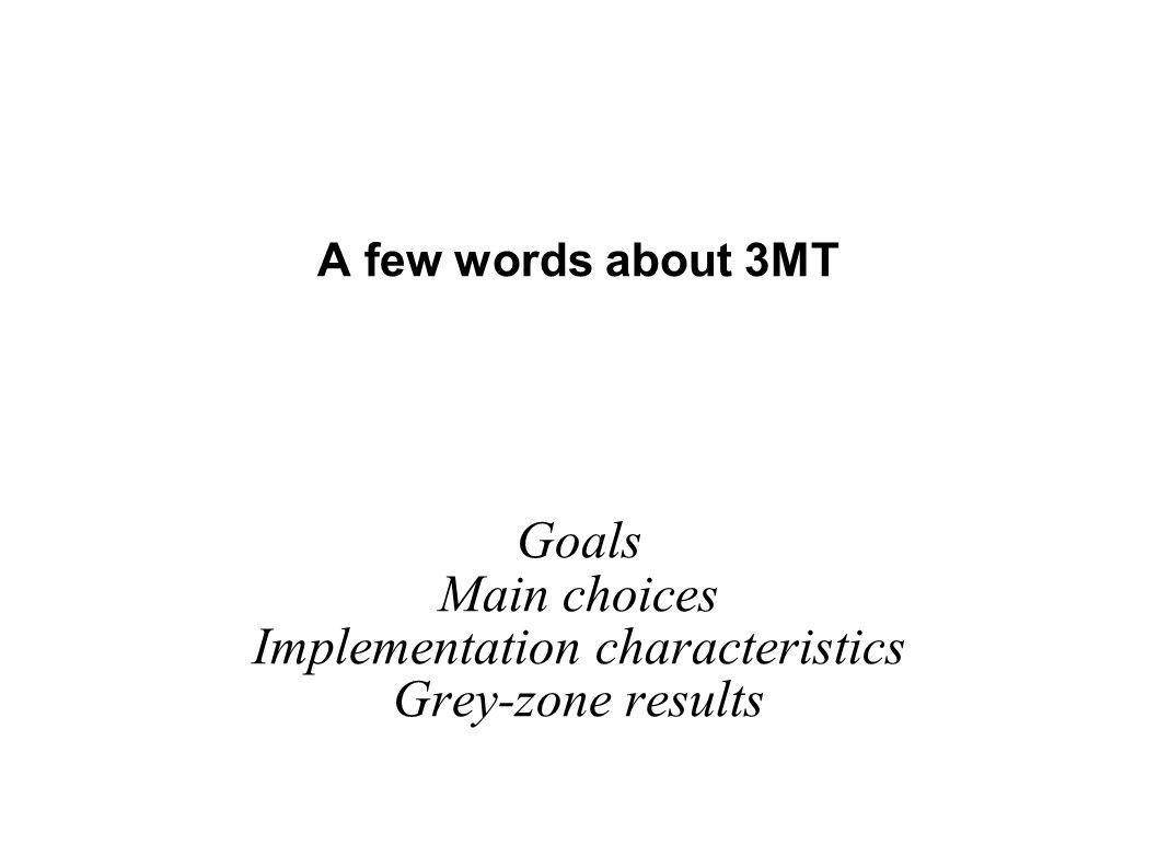 A few words about 3MT Goals Main choices Implementation characteristics Grey-zone results