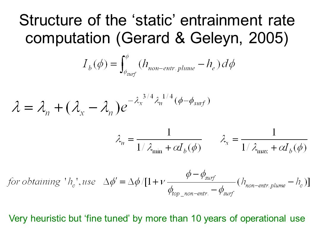 Structure of the static entrainment rate computation (Gerard & Geleyn, 2005) Very heuristic but fine tuned by more than 10 years of operational use