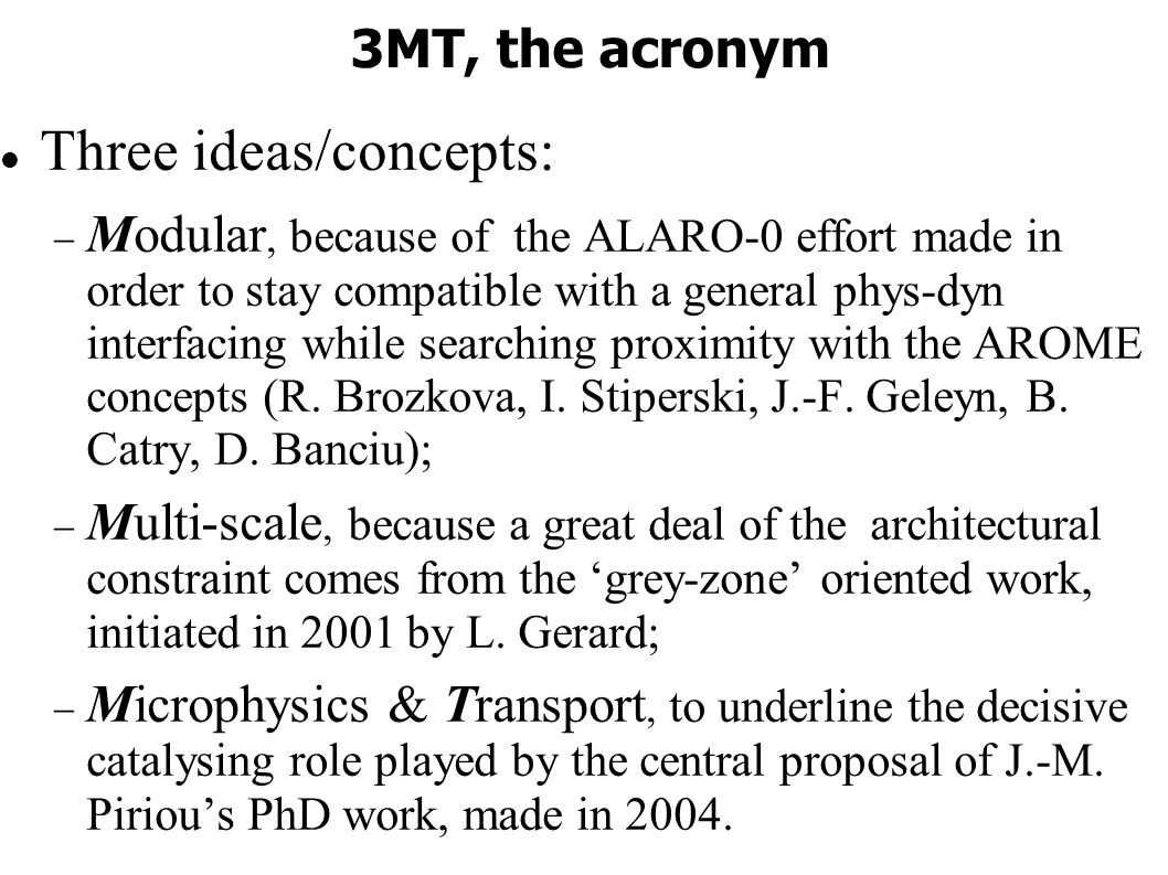 Conclusions With the additional degrees of freedom of 3MT, the role of entrainment is increased Retuning of the static entrainement rates without touching the algorithm delivers what we believe to be a good reference target for the prognostic entrainment scheme The latter delivers some first promising results (more freedom, better dissociation between the two sources of ascent) We are very sorry that we did not manage to push the assesment any further before the workshop !