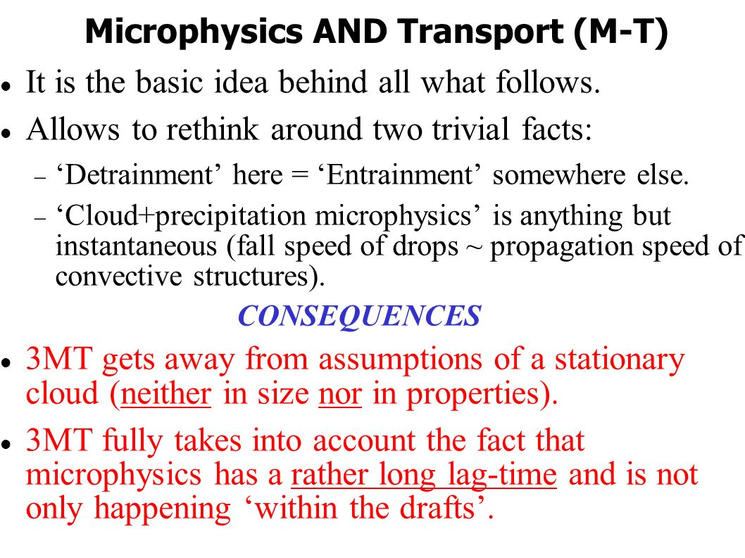 Microphysics AND Transport (M-T) It is the basic idea behind all what follows.