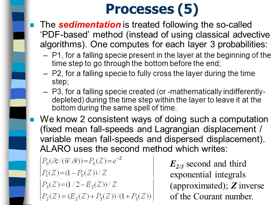 Processes (5) n The sedimentation is treated following the so-called PDF-based method (instead of using classical advective algorithms).