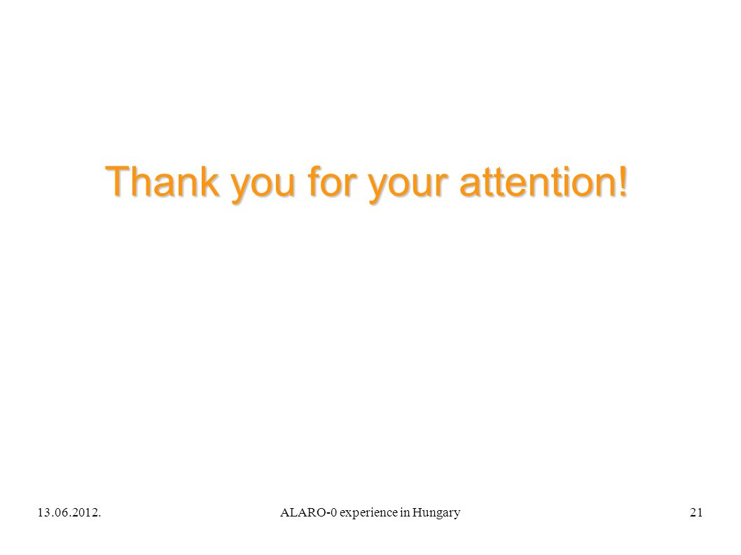 13.06.2012.ALARO-0 experience in Hungary21 Thank you for your attention!