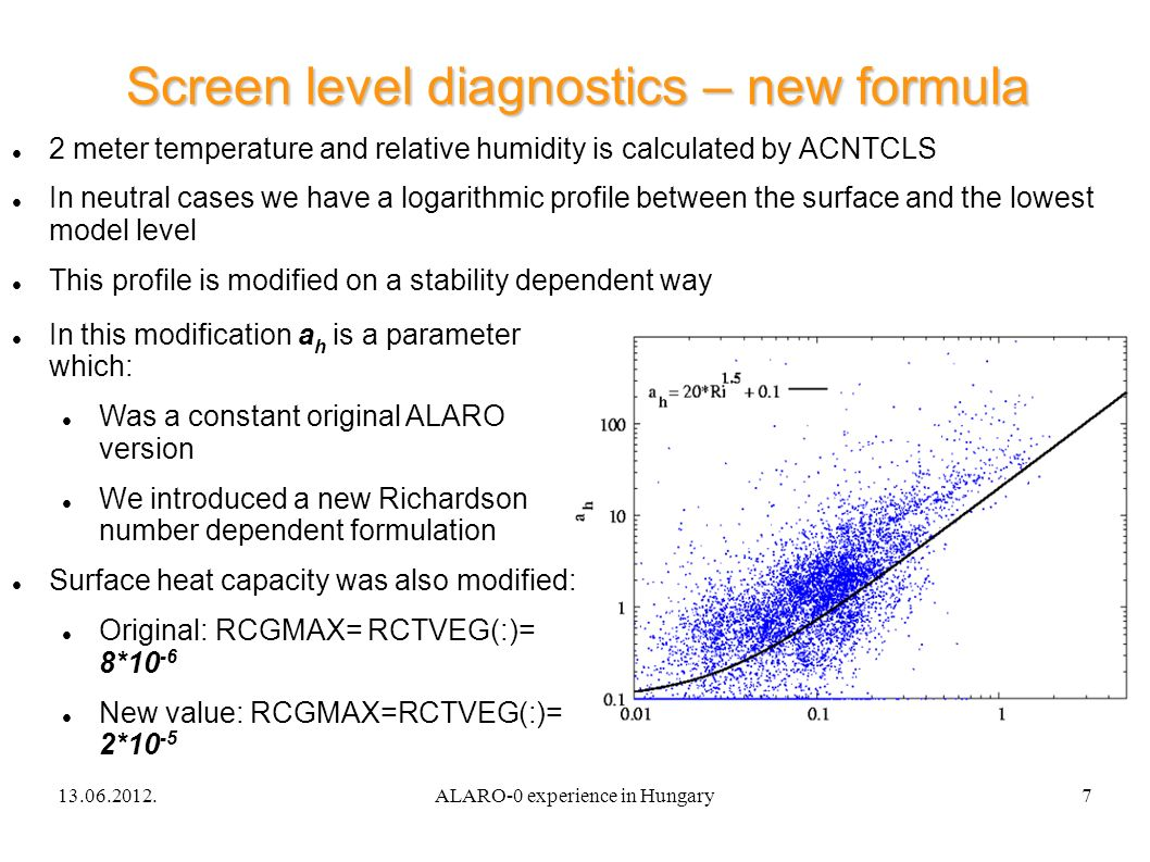 13.06.2012.ALARO-0 experience in Hungary8 Screen level diagnostics – results A two-weeks periods which was full with stable situations (EPS showed bigger improvement – figures here) 2meter temperature was mostly even better than in ALADIN reference