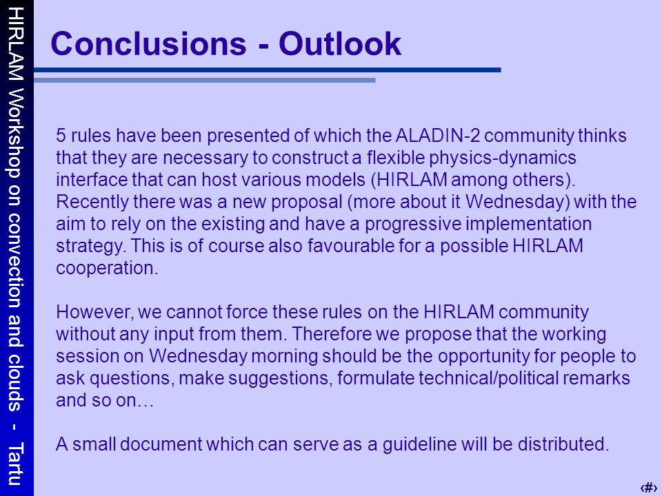 HIRLAM Workshop on convection and clouds - Tartu 13 Conclusions - Outlook 5 rules have been presented of which the ALADIN-2 community thinks that they