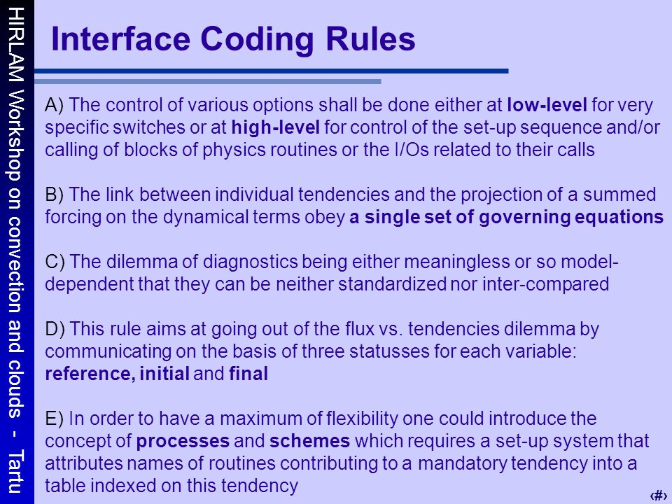 HIRLAM Workshop on convection and clouds - Tartu 2 Interface Coding Rules A) The control of various options shall be done either at low-level for very