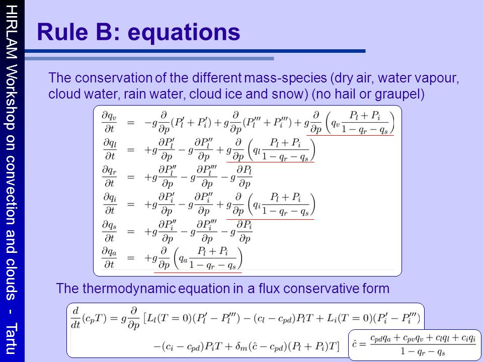 HIRLAM Workshop on convection and clouds - Tartu 7 Rule B: equations The conservation of the different mass-species (dry air, water vapour, cloud wate