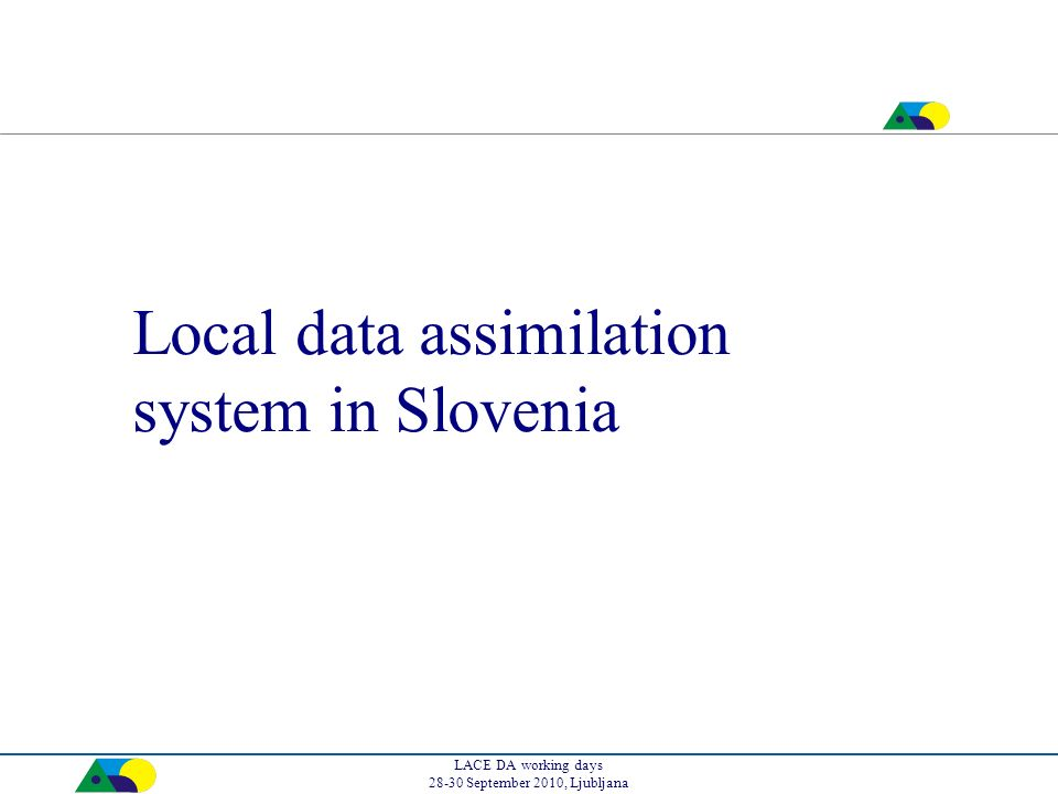 LACE DA working days 28-30 September 2010, Ljubljana Local data assimilation system in Slovenia