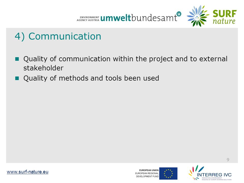 www.surf-nature.eu 4) Communication Quality of communication within the project and to external stakeholder Quality of methods and tools been used 9