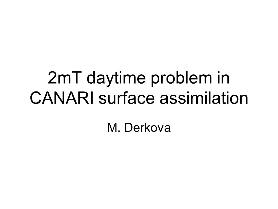 2mT daytime problem in CANARI surface assimilation M. Derkova