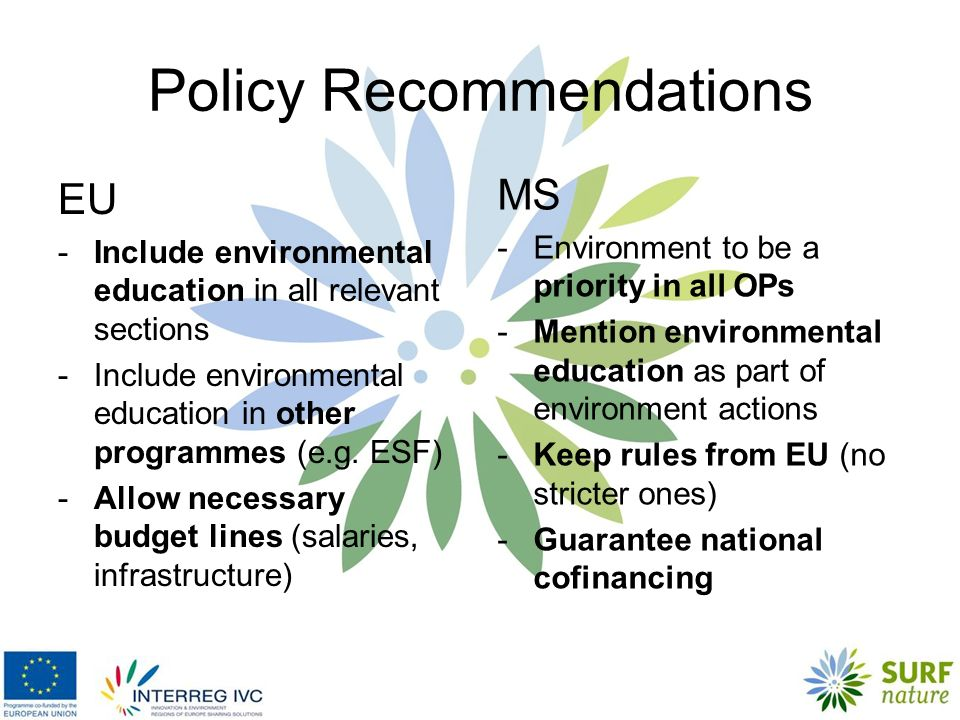 MS -Environment to be a priority in all OPs -Mention environmental education as part of environment actions -Keep rules from EU (no stricter ones) -Guarantee national cofinancing EU -Include environmental education in all relevant sections -Include environmental education in other programmes (e.g.