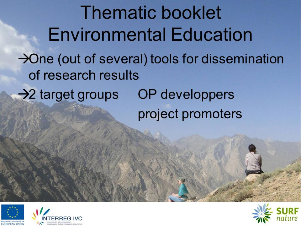Thematic booklet Environmental Education One (out of several) tools for dissemination of research results 2 target groupsOP developpers project promoters