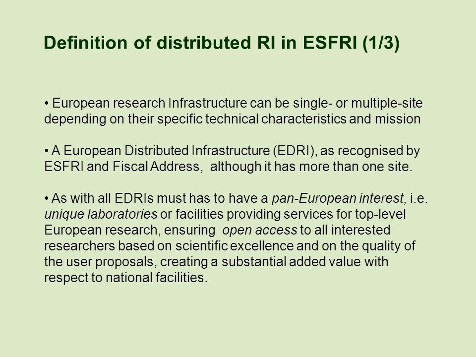 Definition of distributed RI in ESFRI (2/3) There are different types of distributed Ris, based on different reasons for the distributed nature.