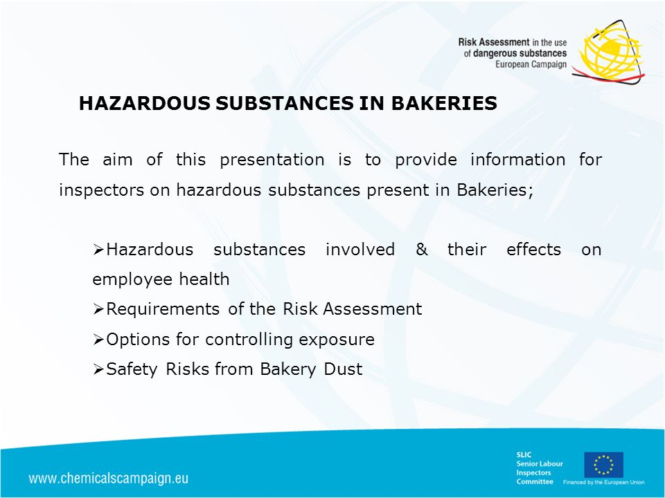 HAZARDOUS SUBSTANCES IN BAKERIES FLOUR / BAKERY DUST Routes of exposure - inhalation (most relevant) By breathing in flour dust from working environment.