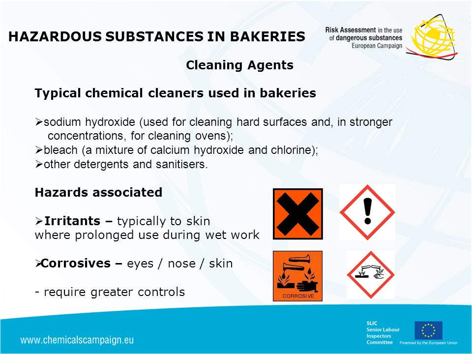 HAZARDOUS SUBSTANCES IN BAKERIES Cleaning Agents Typical chemical cleaners used in bakeries sodium hydroxide (used for cleaning hard surfaces and, in