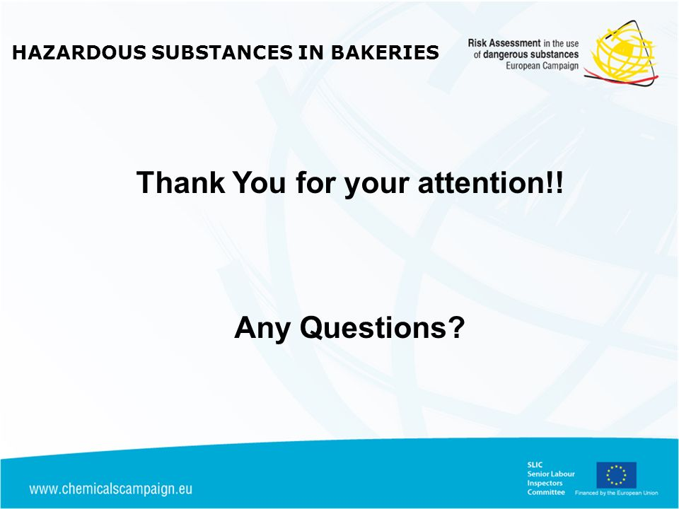 HAZARDOUS SUBSTANCES IN BAKERIES Thank You for your attention!! Any Questions?