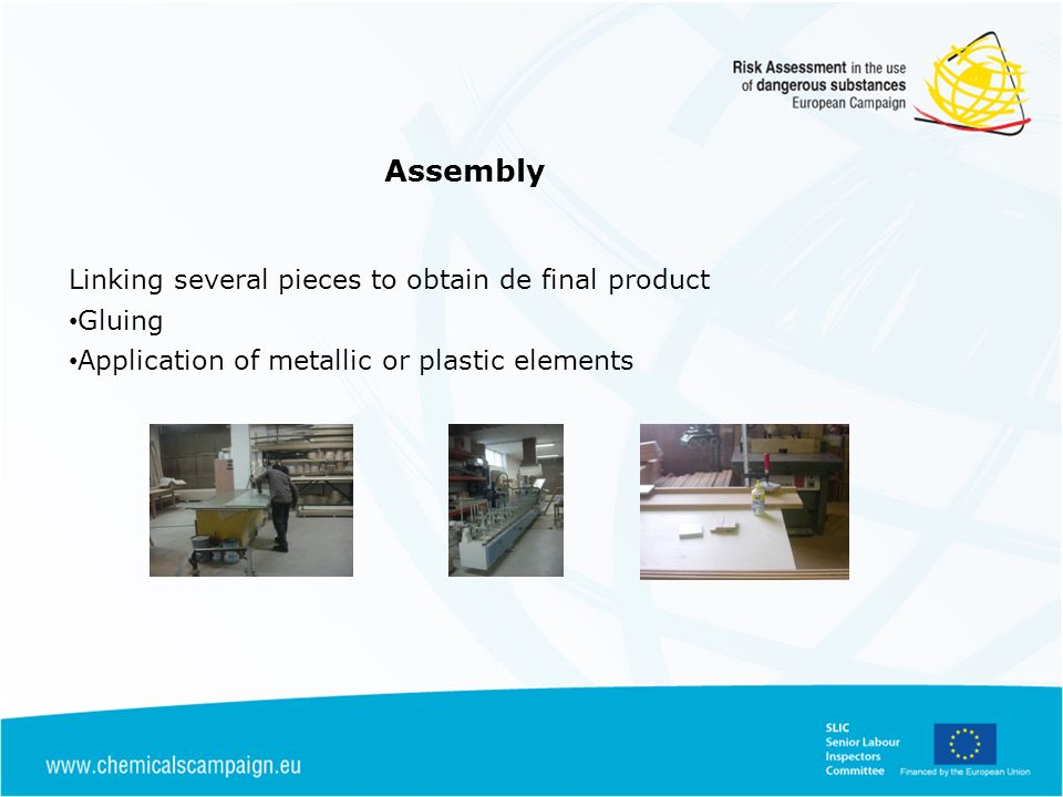 Assembly Linking several pieces to obtain de final product Gluing Application of metallic or plastic elements