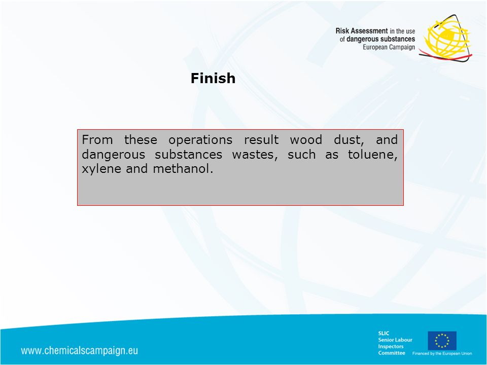 Finish From these operations result wood dust, and dangerous substances wastes, such as toluene, xylene and methanol.