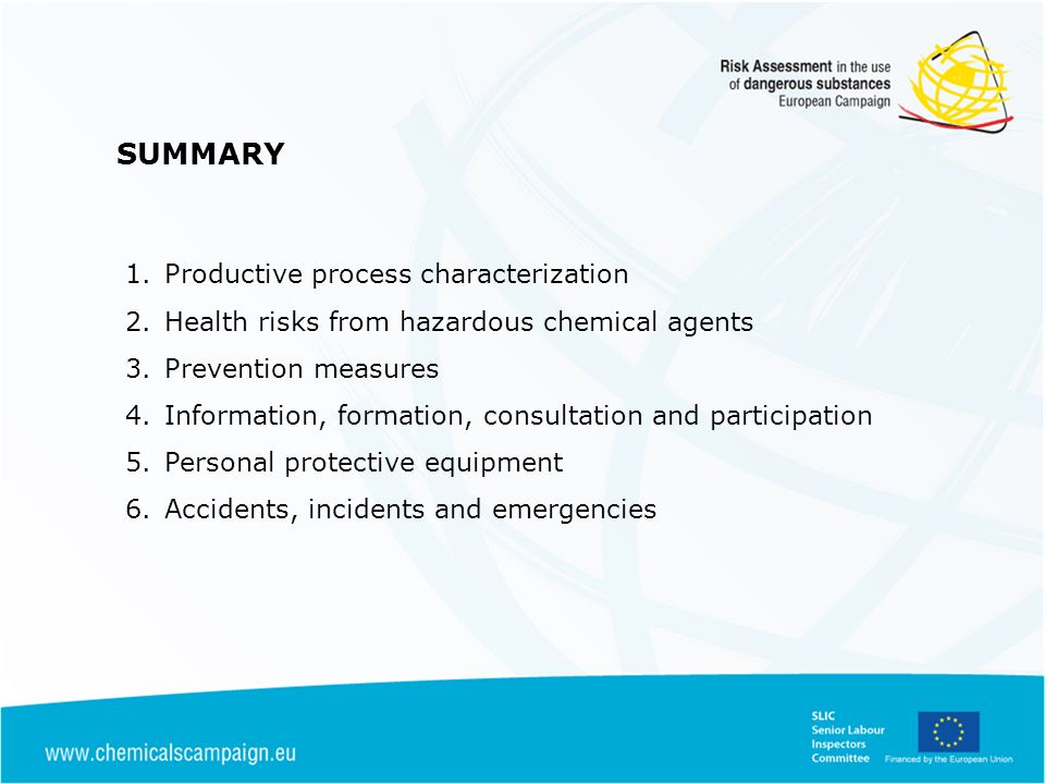 SUMMARY 1.Productive process characterization 2.Health risks from hazardous chemical agents 3.Prevention measures 4.Information, formation, consultation and participation 5.Personal protective equipment 6.Accidents, incidents and emergencies