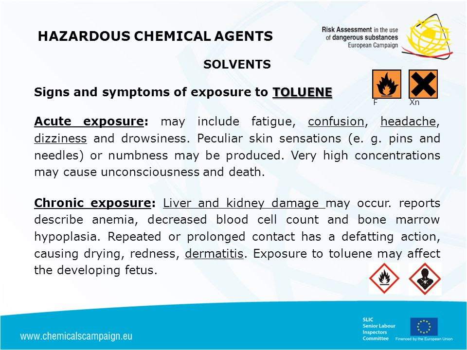 HAZARDOUS CHEMICAL AGENTS SOLVENTS TOLUENE Signs and symptoms of exposure to TOLUENE Acute exposure: may include fatigue, confusion, headache, dizziness and drowsiness.