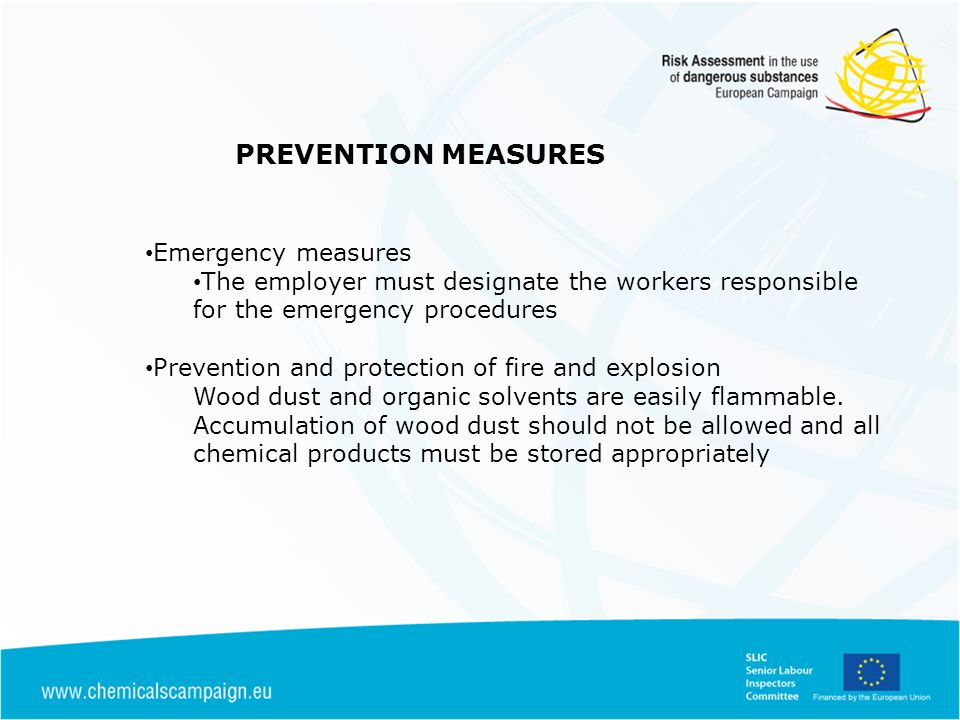 PREVENTION MEASURES Emergency measures The employer must designate the workers responsible for the emergency procedures Prevention and protection of fire and explosion Wood dust and organic solvents are easily flammable.