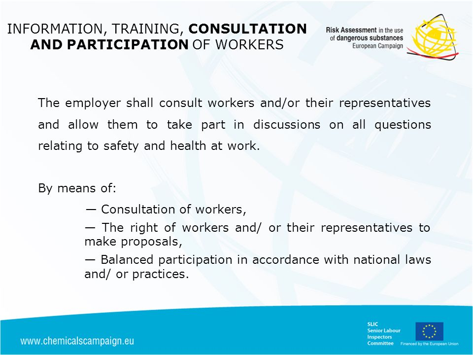 The employer shall consult workers and/or their representatives and allow them to take part in discussions on all questions relating to safety and health at work.