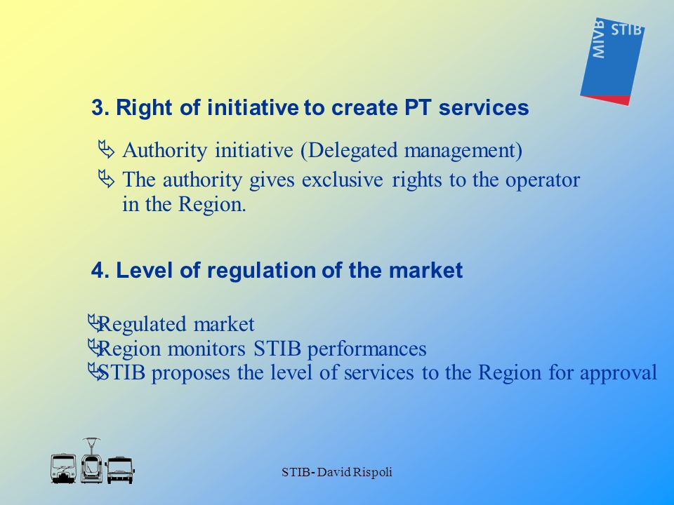 STIB- David Rispoli Authority initiative (Delegated management) The authority gives exclusive rights to the operator in the Region. 3. Right of initia