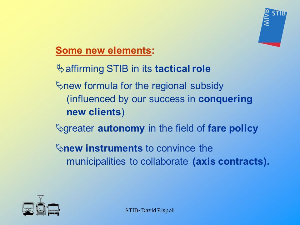 STIB- David Rispoli affirming STIB in its tactical role Some new elements: new formula for the regional subsidy (influenced by our success in conqueri