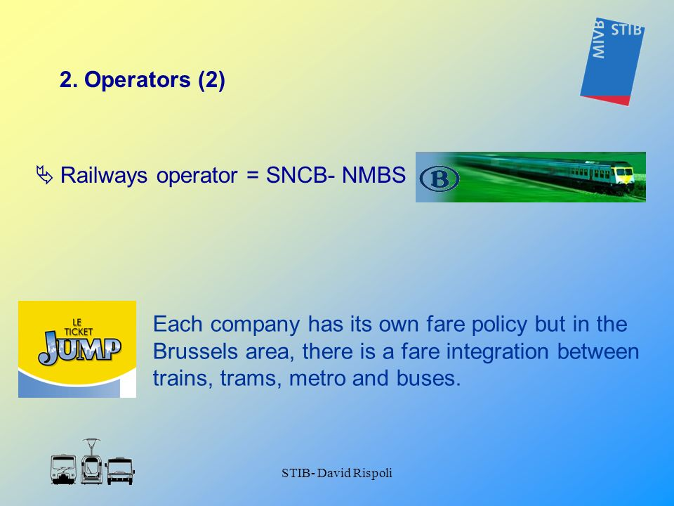 STIB- David Rispoli Each company has its own fare policy but in the Brussels area, there is a fare integration between trains, trams, metro and buses.