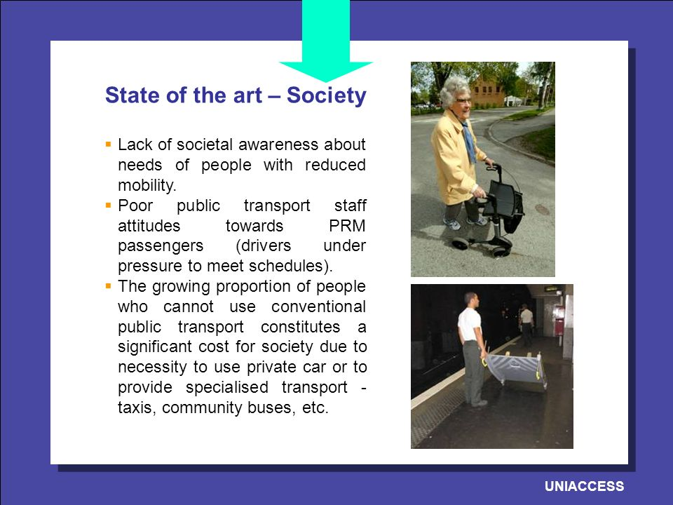 UNIACCESS State of the art – Society Lack of societal awareness about needs of people with reduced mobility.
