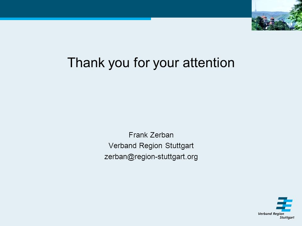 Thank you for your attention Frank Zerban Verband Region Stuttgart zerban@region-stuttgart.org