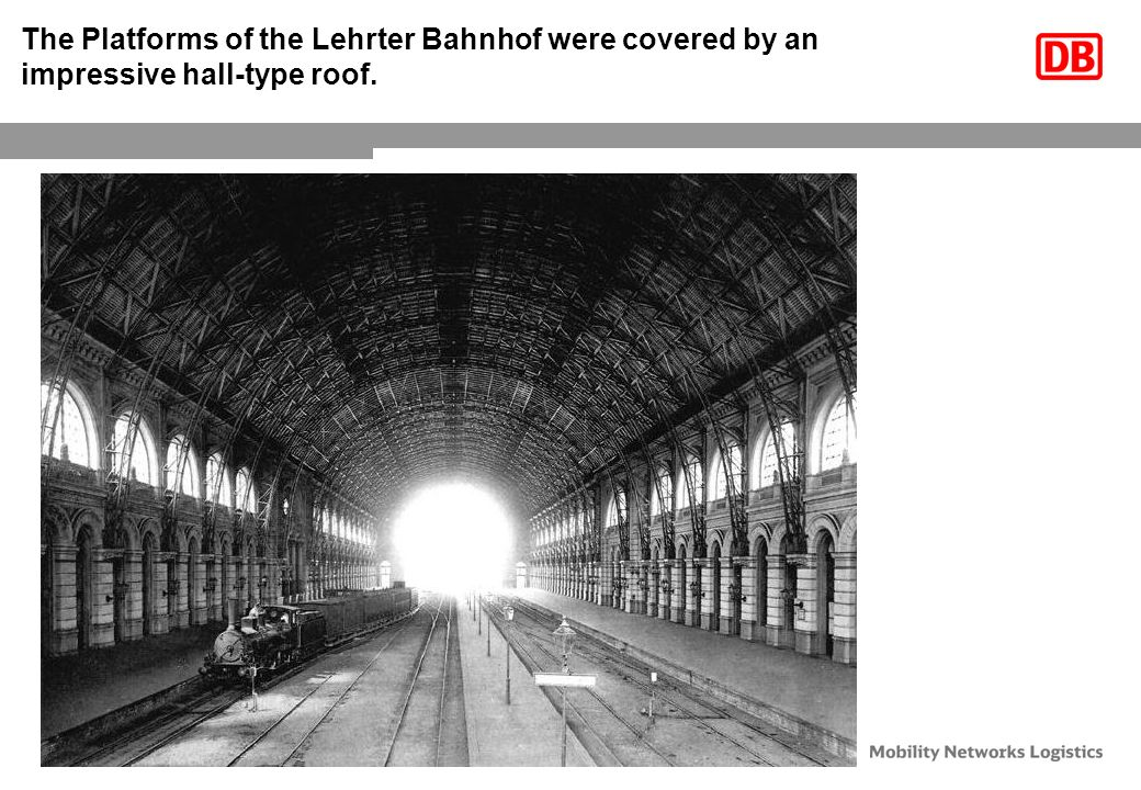 The Platforms of the Lehrter Bahnhof were covered by an impressive hall-type roof.