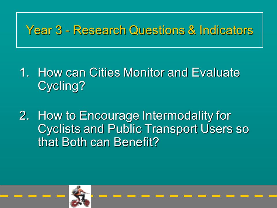 Year 3 - Research Questions & Indicators 1.How can Cities Monitor and Evaluate Cycling.