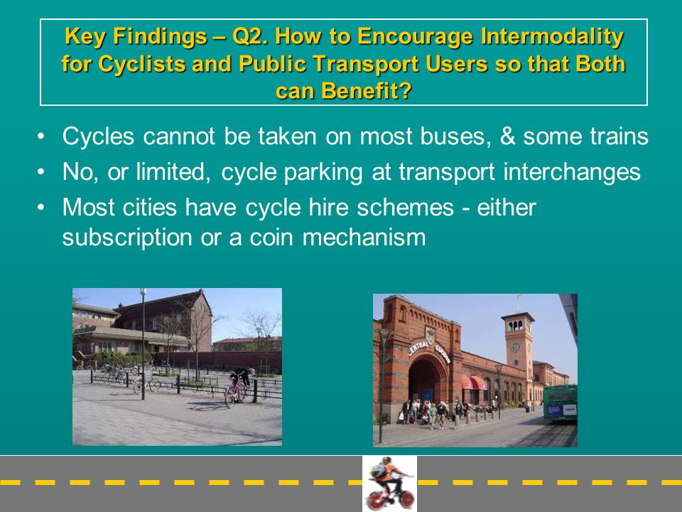 Key Findings – Q2. How to Encourage Intermodality for Cyclists and Public Transport Users so that Both can Benefit? Cycles cannot be taken on most bus