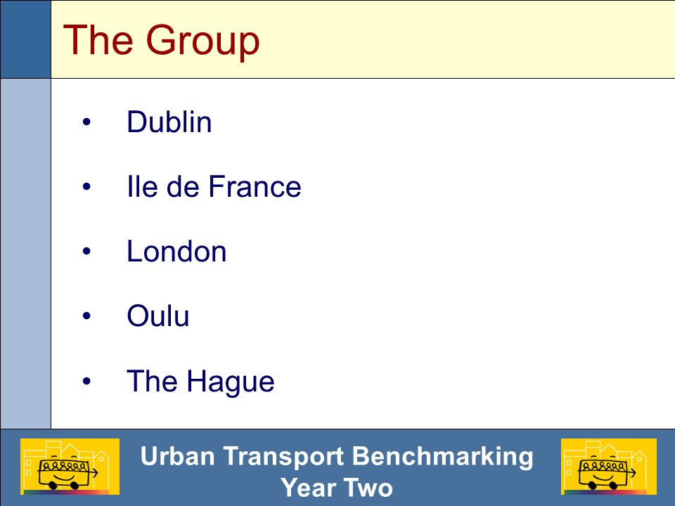 Urban Transport Benchmarking Year Two The Group Dublin Ile de France London Oulu The Hague